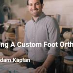 Dr. Adam Kaplan On Creating A Custom Foot Orthotic